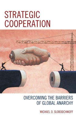 Strategic Cooperation: Overcoming the Barriers of Global Anarchy (Hardcover)