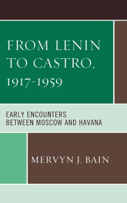 From Lenin to Castro, 1917-1959: Early Encounters Between Moscow and Havana (Hardcover)