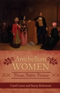 Antebellum Women: Private, Public, Partisan (Paperback)