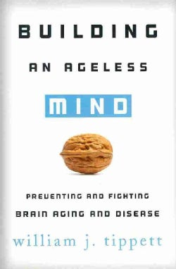 Building an Ageless Mind: Preventing and Fighting Brain Aging and Disease (Hardcover)