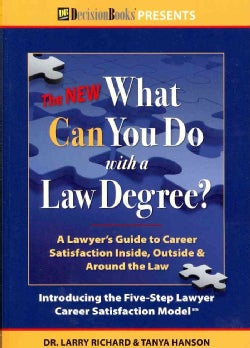 The New What Can You Do With a Law Degree: A Lawyer's Guide to Career Satisfaction Inside, Outside & Around the Law (Paperback)