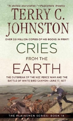 Cries from the Earth: The Outbreak of the Nez Perce War and the Battle of White Bird Canyon June 17, 1877 (Paperback)