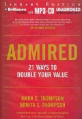 Admired: 21 Ways to Double Your Value, Library Edition (CD-Audio)