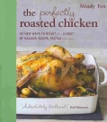 The Perfectly Roasted Chicken: 20 New Ways to Roast Plus a Host of Salads, Soups, Pastas and More (Paperback)