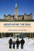 Negotiating the Deal: Comprehensive Land Claims Agreements in Canada (Paperback)