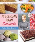 Practically Raw Desserts: Flexible Recipes for All-Natural Sweets and Treats (Paperback)