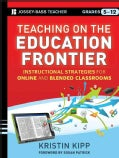 Teaching on the Education Frontier: Instructional Strategies for Online and Blended Classrooms Grades 5-12 (Paperback)