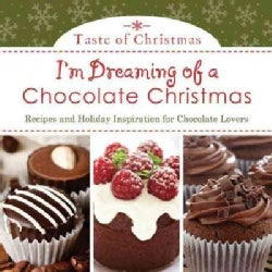 I'm Dreaming of a Chocolate Christmas: Recipes and Holiday Inspiration for Chocolate Lovers (Paperback)