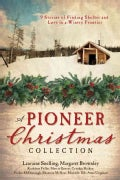 A Pioneer Christmas Collection: 9 Stories of Finding Shelter and Love in a Wintry Frontier (Paperback)