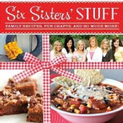 Six Sisters' Stuff: Family Recipes, Fun Crafts, and So Much More! (Paperback)