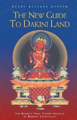 The New Guide to Dakini Land: The Highest Yoga Tantra Practice of Buddha Vajrayogini (Paperback)