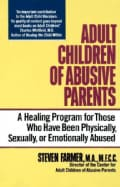 Adult Children of Abusive Parents: A Healing Program for Those Who Have Been Physically, Sexually, or Emotionally... (Paperback)