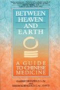 Between Heaven and Earth: A Guide to Chinese Medicine (Paperback)