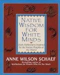 Native Wisdom for White Minds: Daily Reflections Inspired by the Native Peoples of the World (Paperback)