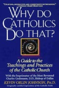 Why Do Catholics Do That?: A Guide to the Teachings and Practices of the Catholic Church (Paperback)