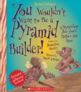 You Wouldn't Want to Be a Pyramid Builder!: A Hazardous Job You'd Rather Not Have (Paperback)