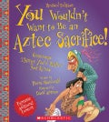 You Wouldn't Want to Be an Aztec Sacrifice (Paperback)