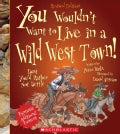 You Wouldn't Want to Live in a Wild West Town! (Paperback)