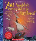 You Wouldn't Want to Sail on the Mayflower!: A Trip That Took Entirely Too Long (Paperback)