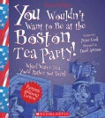 You Wouldn't Want to Be at the Boston Tea Party! (Hardcover)