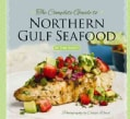 The Complete Guide to Northern Gulf Seafood (Hardcover)