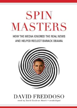 Spin Masters: How the Media Ignored the Real News and Helped Reelect Barack Obama (CD-Audio)