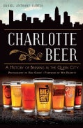 Charlotte Beer: A History of Brewing in the Queen City (Paperback)