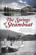 The Springs of Steamboat: Healing Waters, Mysterious Caves and Sparkling Soda (Paperback)