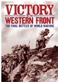 Victory on the Western Front: The Final Battles of World War One (Hardcover)