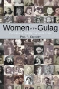 Women of the Gulag: Portraits of Five Remarkable Lives (Hardcover)