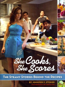 She Cooks, She Scores: The Steamy Stories Behind the Recipes (Hardcover)