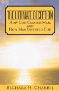The Ultimate Deception: How God Created Man, and How Man Invented God (Hardcover)