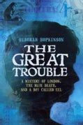 The Great Trouble: A Mystery of London, the Blue Death, and a Boy Called Eel (Hardcover)