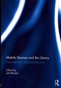 Mobile Devices and the Library: Handheld Tech, Handheld Reference (Paperback)