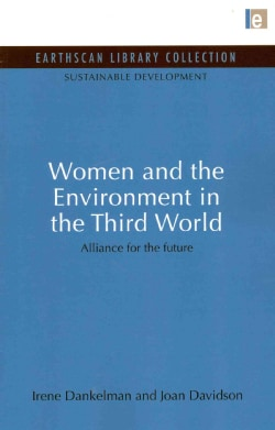 Women and the Environment in the Third World: Alliance for the Future (Paperback)