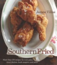 Southern Fried: More Than 150 Recipes for Crab Cakes, Fried Chicken, Hush Puppies, and More (Hardcover)