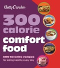 Betty Crocker 300 Calorie Comfort Food: 300 Favorite Recipes for Eating Healthy Every Day (Paperback)