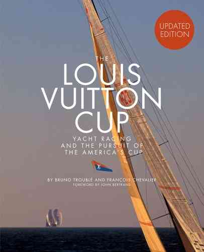 The Louis Vuitton Cup: Yacht Racing and the Pursuit of the America's Cup (Hardcover)