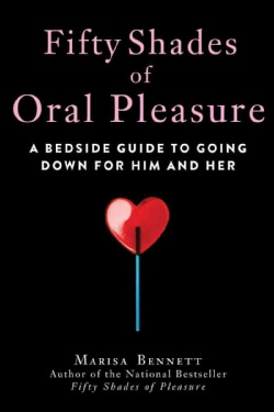 Fifty Shades of Oral Pleasure: A Bedside Guide to Going Down for Him and Her (Hardcover)