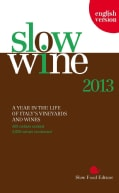Slow Wine 2013: A Year in the Life of Italy's Vineyards and Wines (Paperback)