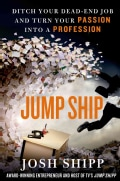 Jump Ship: Ditch Your Dead-End Job and Turn Your Passion Into a Profession (Hardcover)