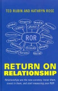 Return on Relationship: Relationships Are the New Currency: Honor Them, Invest in Them, and Start Mesauring Your Ror (Hardcover)