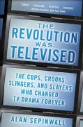 The Revolution Was Televised: The Cops, Crooks, Slingers, and Slayers Who Changed TV Drama Forever (Paperback)