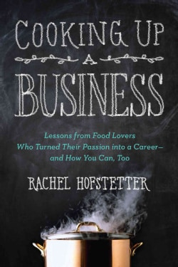 Cooking Up a Business: Lessons from Food Lovers Who Turned Their Passion into a Career-and How You Can, Too (Paperback)