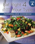 Eat Right 4 Your Type Personalized Cookbook: Type A: 150+ Healthy Recipes for Your Blood Type Diet (Paperback)