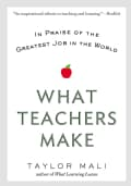 What Teachers Make: In Praise of the Greatest Job in the World (Paperback)