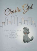 Charlie Girl: Tails of a Very Original Poodle: Her Very Happy Life in the Town She Calls Home, New York City! (Hardcover)