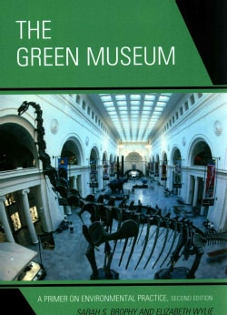 The Green Museum: A Primer on Environmental Practice (Paperback)