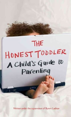 The Honest Toddler: A Child's Guide to Parenting (Hardcover)