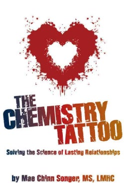 The Chemistry Tattoo: Solving the Science of Lasting Relationships (Paperback)